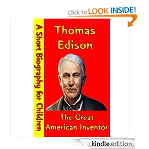 Thomas Edison : The Great American Inventor (A Short Biography for Children)
