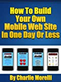 How To Build Your Own Mobile Web Site In One Day Or Less
