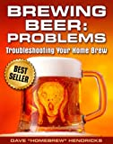 Brewing Beer: Problems (Troubleshooting Your Home Brew)