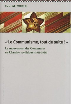 Le Communisme, Tout de Suite! le Mouvement des Communes Dans l'Ukraine Soviétique