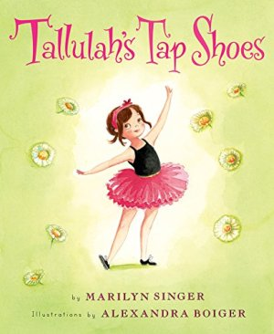 Tallulah's Tap Shoes by Marilyn Singer | Featured Book of the Day | wearewordnerds.com