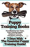 Puppy Training Books: Housebreaking Your Puppy, Crate Training Puppies, Obedience Training, And Clicker Training In 7 Days With The Essential Puppy Training Guide!