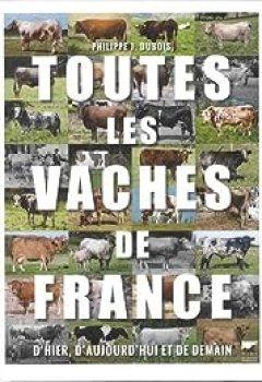 Livres Couvertures de Toutes Les Vaches De France   D'hier, D'aujourd'hui Et De Demain