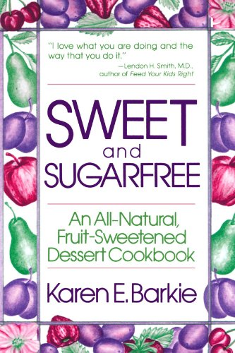 Sweet and Sugar Free: An All Natural Fruit-Sweetened Dessert Cookbook