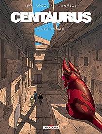 Centaurus, tome 2 : Terre étrangère par Léo