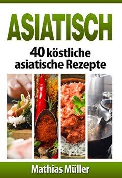 Cover von Asiatisch: 40 köstliche asiatische Rezepte