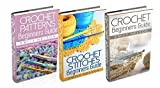 "(3 Book Bundle) ""Crochet Beginners Guide"" & ""Crochet Stitches Beginners Guide"" & ""Beginners Guide To Crochet Patterns"""