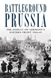 Battleground Prussia: The Assault on Germany's Eastern Front 1944#45 (General Military)