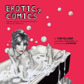 Erotic Comics 2: A Graphic History from the Liberated '70s to the Internet, edited by Tim Pilcher