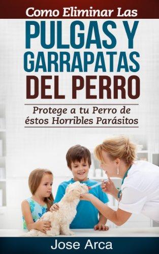 Como Eliminar las Pulgas y Garrapatas del Perro (Spanish Edition)