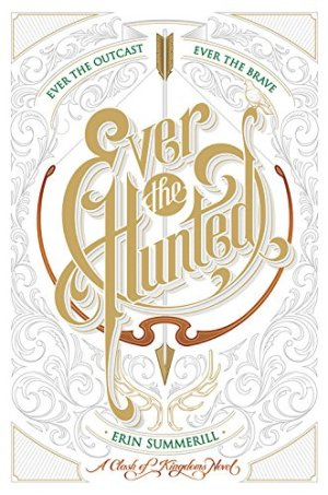 Ever the Hunted: A Clash of Kingdoms Novel by Erin Summerill | Featured Book of the Day | wearewordnerds.com