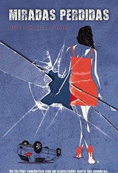 Portada del libro deMiradas Perdidas: Un thriller romántico con un espectador entre las sombras