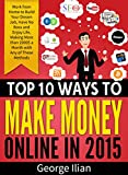 Top 10 Ways to Make Money Online in 2015: Work from Home to Build Your Dream Job, Have No Boss and Enjoy Life, Making More than 2000$ a Month (with SEO, ... Kindle, Bitcoins, Fiverr, Affiliate)