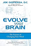 Evolve Your Brain: The Science of Changing Your Mind by Joe Dispenza