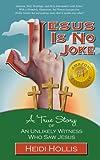 Jesus Is No Joke: A True Story Of An Unlikely Witness Who Saw Jesus