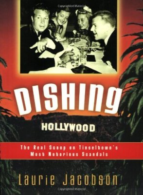 Dishing Hollywood: The Real Scoop on Tinseltown's Most Notorious Scandals by Laurie Jacobson, Mr. Media Interviews