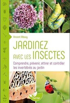 Livres Couvertures de Jardinez avec les insectes - Comprendre, prévenir, attirer et contrôler les invertébrés au jardin