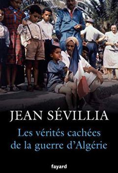 Telecharger Les vérités cachées de la Guerre d'Algérie de Jean S�villia