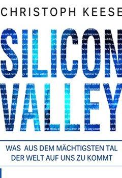 Buchdeckel von Silicon Valley: Was aus dem mächtigsten Tal der Welt auf uns zukommt