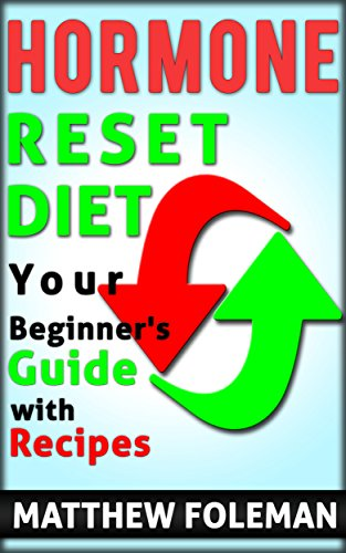 WEIGHT LOSS: Hormone Reset Diet: In 7 Days Lose Stubborn Fat & Boost Your Metabolism: Your Beginners Guide w/ Recipes (Fast Fat Loss, Hormone Balance, Metabolism)