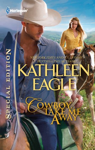 Cowboy, Take Me Away (Harlequin Special Edition)