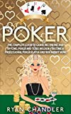Poker: The Complete Guide To Gambling Online and Offline: Poker and Texas HoldEm - Become A Professional Poker Player And Win Money Now!