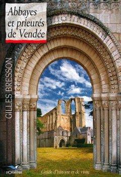 Livres Couvertures de Abbayes et prieurés de Vendée: Guide d'histoire et de visite