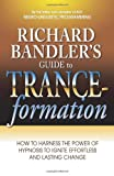 Richard Bandler's Guide to Trance-formation: How to Harness the Power of Hypnosis to Ignite Effortl by Richard Bandler