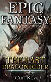 Epic Fantasy: The Last Dragon Rider (Elves, Sorceror, Dragon Rider, Mage, Dragon Blood, Elf, Dwarves)