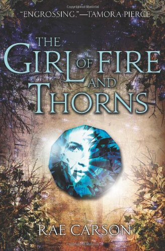 The Girl of Fire and Thorns (Fire and Thorns #1) by Rae Carson