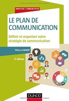 Livres Couvertures de Le plan de communication - 5e éd. - Définir et organiser votre stratégie de communication
