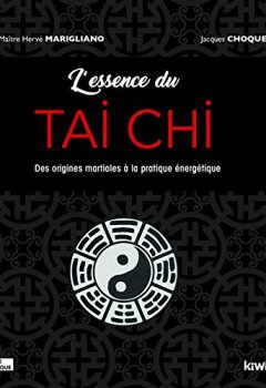 Livres Couvertures de L'essence du Tai Chi: Des origines martiales à la pratique énergétique