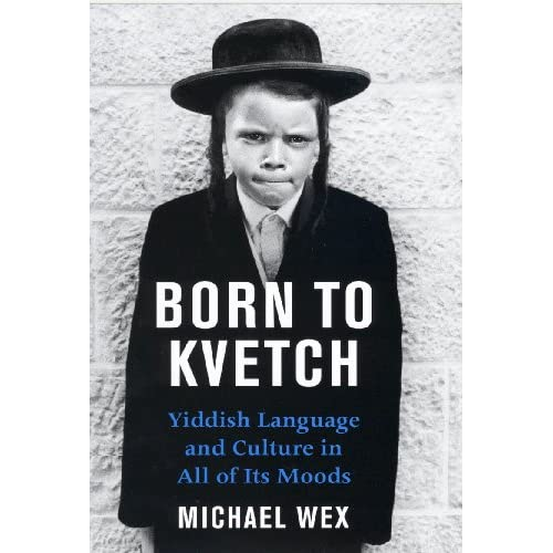 Born to Kvetch: Yiddish Language and Culture in All of Its Moods: Amazon.co.uk: Michael Wex: 9780285638563: Books