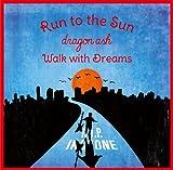 Run to the Sun/Walk with Dreams