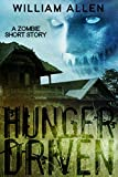 Hunger Driven: A Zombie Short Story