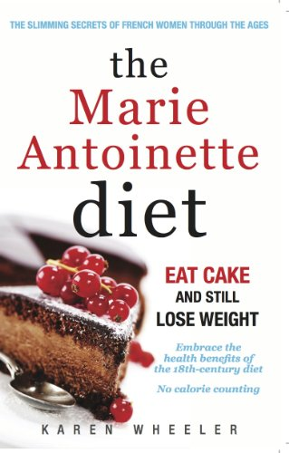 The Marie Antoinette Diet: Eat Cake and Still Lose Weight