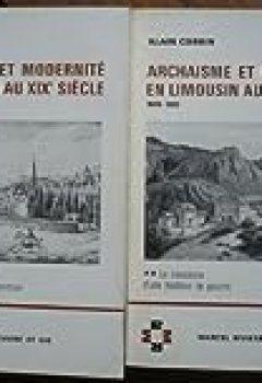 Archaïsme Et Modernité En Limousin Au XIXe Siècle : 1845 1880