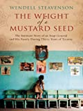 The Weight of a Mustard Seed: The Intimate Story of an Iraqi General and His Family During Thirty Years of Tyranny