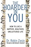 The Hoarder in You:How to Live a Happier, Healthier, Uncluttered Life