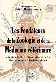 Livres Couvertures de Les Fondateurs de la Zoologie et de la Médecine vétérinaire (Oeuvres universelles de l'Islam t. 6)