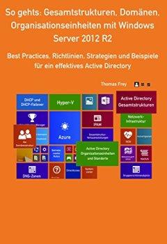 Buchdeckel von So gehts: Gesamtstrukturen, Domänen, Organisationseinheiten mit Windows Server 2012 R2: Best Practices, Richtlinien, Strategien und Beispiele für ein effektives Active Directory