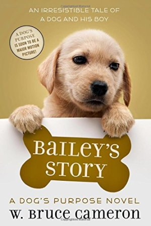 Bailey's Story: A Dog's Purpose Novel by W. Bruce Cameron | Featured Book of the Day | wearewordnerds.com