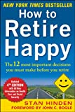 How to Retire Happy, Fourth Edition: The 12 Most Important Decisions You Must Make Before You Retire: The 12 Most Important Decisions You Must Make Before You Retire