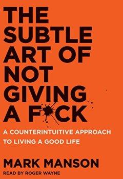 Buchdeckel von The Subtle Art of Not Giving a F*ck: A Counterintuitive Approach to Living a Good Life