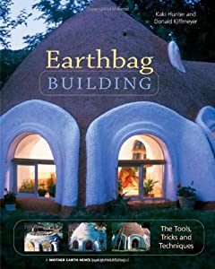 Earthbag Building: The Tools, Tricks and Techniques Natural Building Series