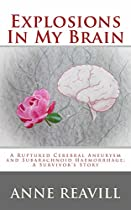 Explosions In My Brain: A ruptured cerebral aneurysm and subarachnoid haemorrhage; a survivor's story