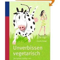 Unverbissen vegetarisch : der lockere Einstieg in ein fleischloses Leben / Claudia Klinger