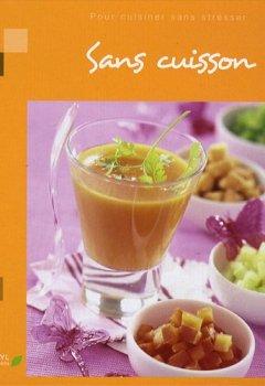 Livres Couvertures de Sans cuisson : Pour cuisiner sans stresser
