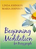 Beginning Meditation For Busy People: How To Get More Done, Feel Less Stressed, & Be Happier