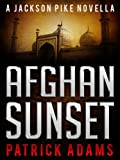 Afghan Sunset: A Jackson Pike Novella (Prequel to The Iron Triangle Series)